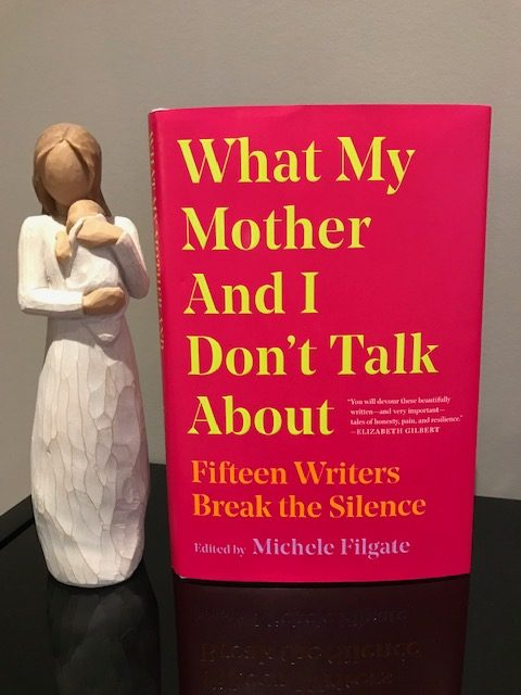 Book Review: What My Mother and I Don't Talk About, Fifteen Writers Break the Silence, Edited by Michele Filgate