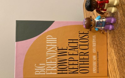 Book Review: Big Friendship, How we Keep Each Other Close by Aminatou Sow and Ann Friedman