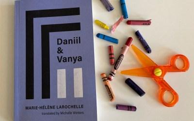 Book Review: Daniil & Vanya by Marie-Helene Larochelle