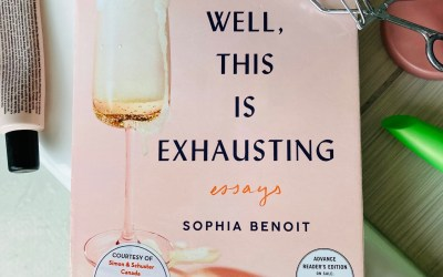 Book Review: Well, This is Exhausting by Sophia Benoit